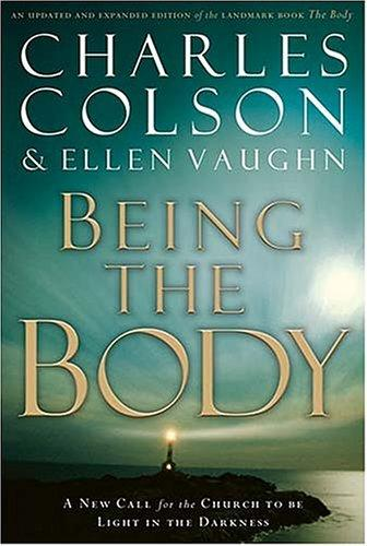 Being The Body A New Call For The Church To Be Light In The Darkness _ CHARLES COLSON