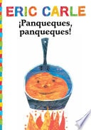 Panqueques, Panqueques!  Pancakes, Pancakes! _ ERIC CARLE