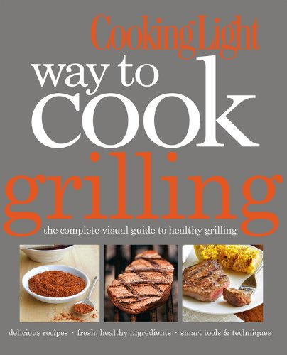 Way To Cook Grilling _ COOKING LIGHT