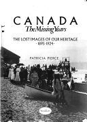 Canada The Missing Years ~ The Lost Images Of Our Heritage ~ 1895-1924 _ PATRICIA PIERCE