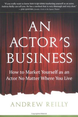 An Actors Business How To Market Yourself As An Actor No Matter Where You Live00009683q _ ANDREW REILLY
