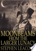 Moonbeams From The Larger Lunacy _ STEPHEN LEACOCK