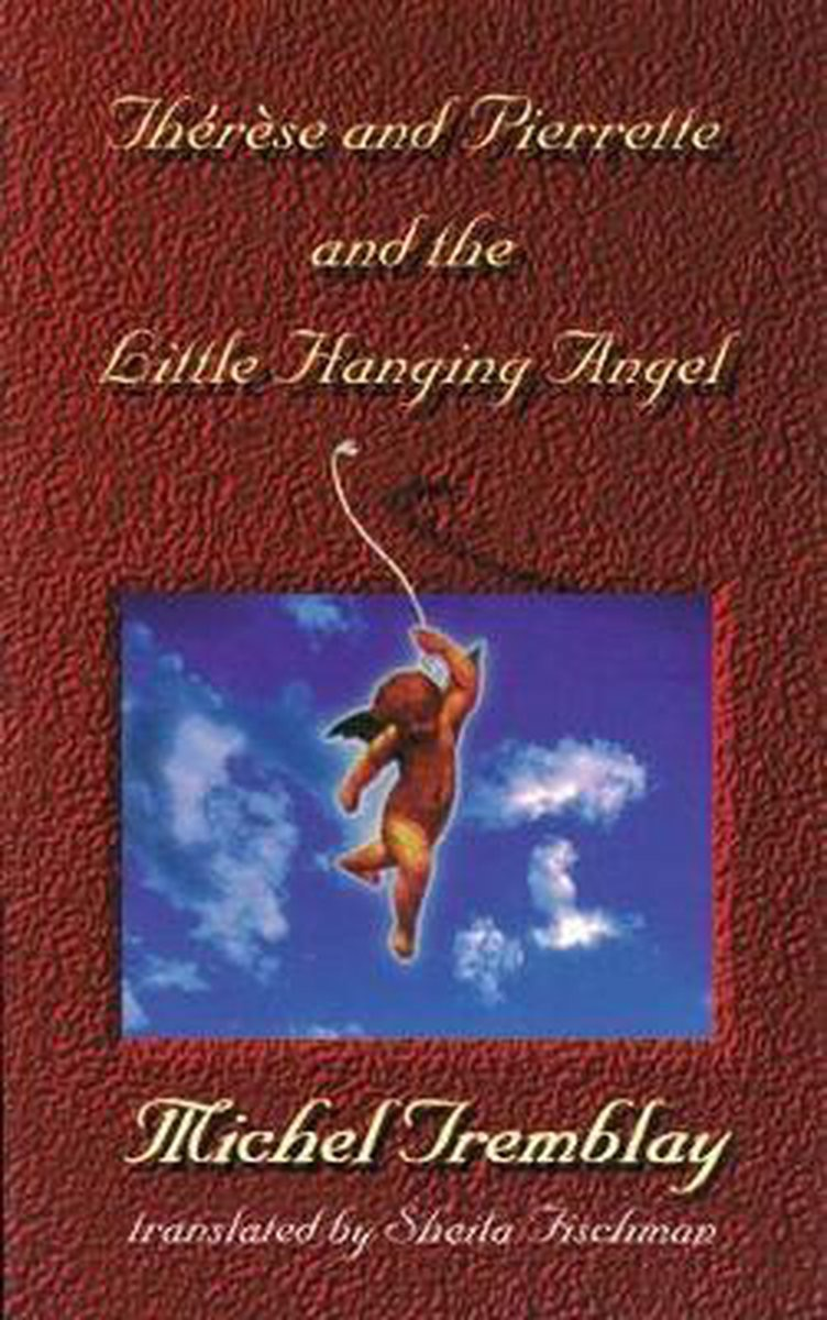 Therese And Pierrette And The Little Hanging Angel _ SHEILA FISCHMAN