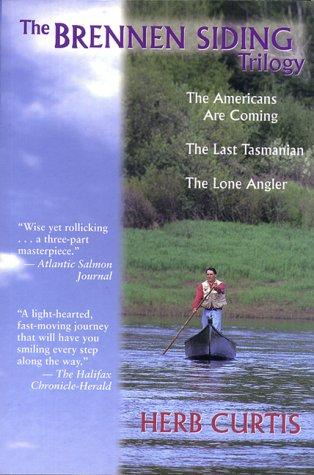 The Brennen Siding Trilogy The Americans Are Coming The Last Tasmanian The Lone Angler _ HERB CURTIS
