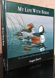 My Life With Birds The Education And Successes Of A Wildlife Artist Signed _ ANGUS SHORTT