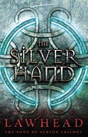 The Silver Hand  Book 2 In The Song Of Albion Series _ STEPHEN LAWHEAD