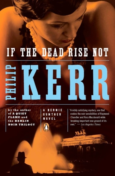If The Dead Rise Not  The Sixth Bernie Gunther Novel _ PHILIP KERR