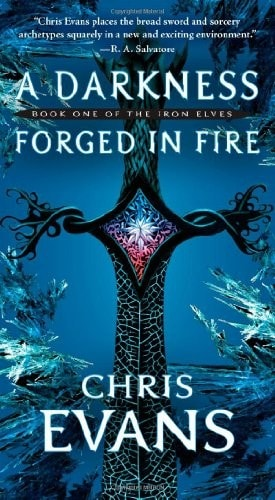 A Darkness Forged In Fire Book One Of The Iron Elves _ CHRIS EVANS