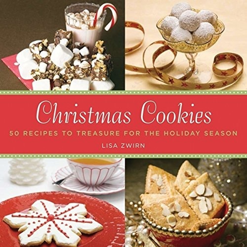Christmas Cookies 50 Recipes To Treasure For The Holiday Season _ LISA ZWIRN
