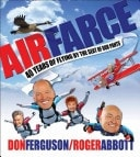 Air Farce 40 Years Of Flying By The Seat Of Our Pants _ DON FERGUSON