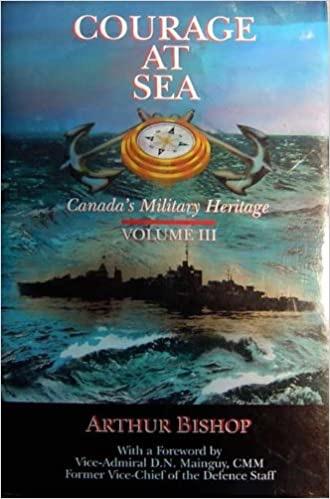Courage At Sea Canadas Military Heritage Vol. Iii _ ARTHUR BISHOP