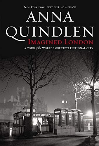 Imagined London A Tour Of The Worlds Greatest Fictional City _ ANNA QUINDLEN