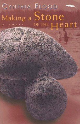 Making A Stone Of The Heart A Novel _ CYNTHIA FLOOD