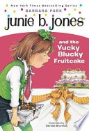 Junie B. Jones And The Yucky Blucky Fruitcake _ BARBARA PARK
