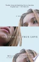 The Trial Of True Love _ WILLIAM NICHOLSON