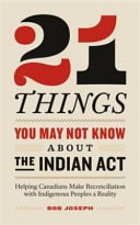 21 Things You May Not Know About The Indian Act Helping Canadians Make Reconciliation With Indigenous Peoples A Reality _ BOB JOSEPH