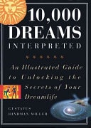 10, 000 Dreams Interpreted An Illustrated Guide To Unlocking The Secrets Of Your Dreamlife _ GUSTAVUS MILLER