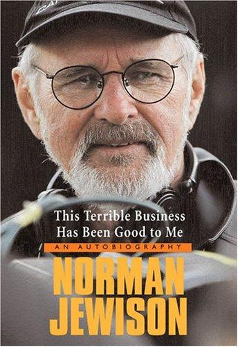 This Terrible Business Has Been Good To Me An Autobiography _ NORMAN JEWISON