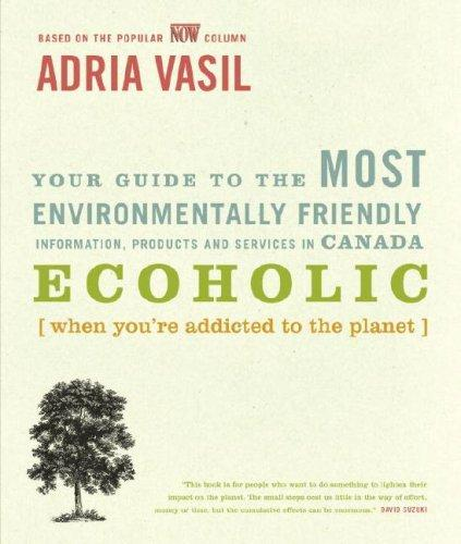 Ecoholic Your Guide To The Most Environmentally Friendly Information, Products And Services In Canada _ ADRIA VASIL