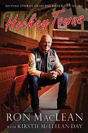 Hockey Towns Untold Stories From The Heart Of Canada00057148p _ RON MACLEAN