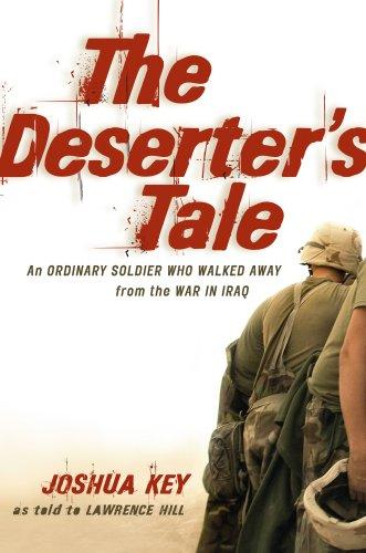 The Deserters Tale The Story Of An Ordinary Soldier Who Walked Away From The War In Iraq _ JOSHUA KEY