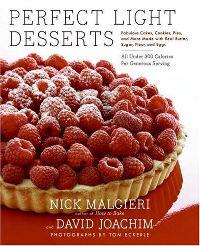 Perfect Light Desserts Fabulous Cakes, Cookies, Pies, And More Made With Real Butter, Sugar, Flour, And Eggs, All Under 300 Calories Per Generous Serving _ MALGIERI NICK