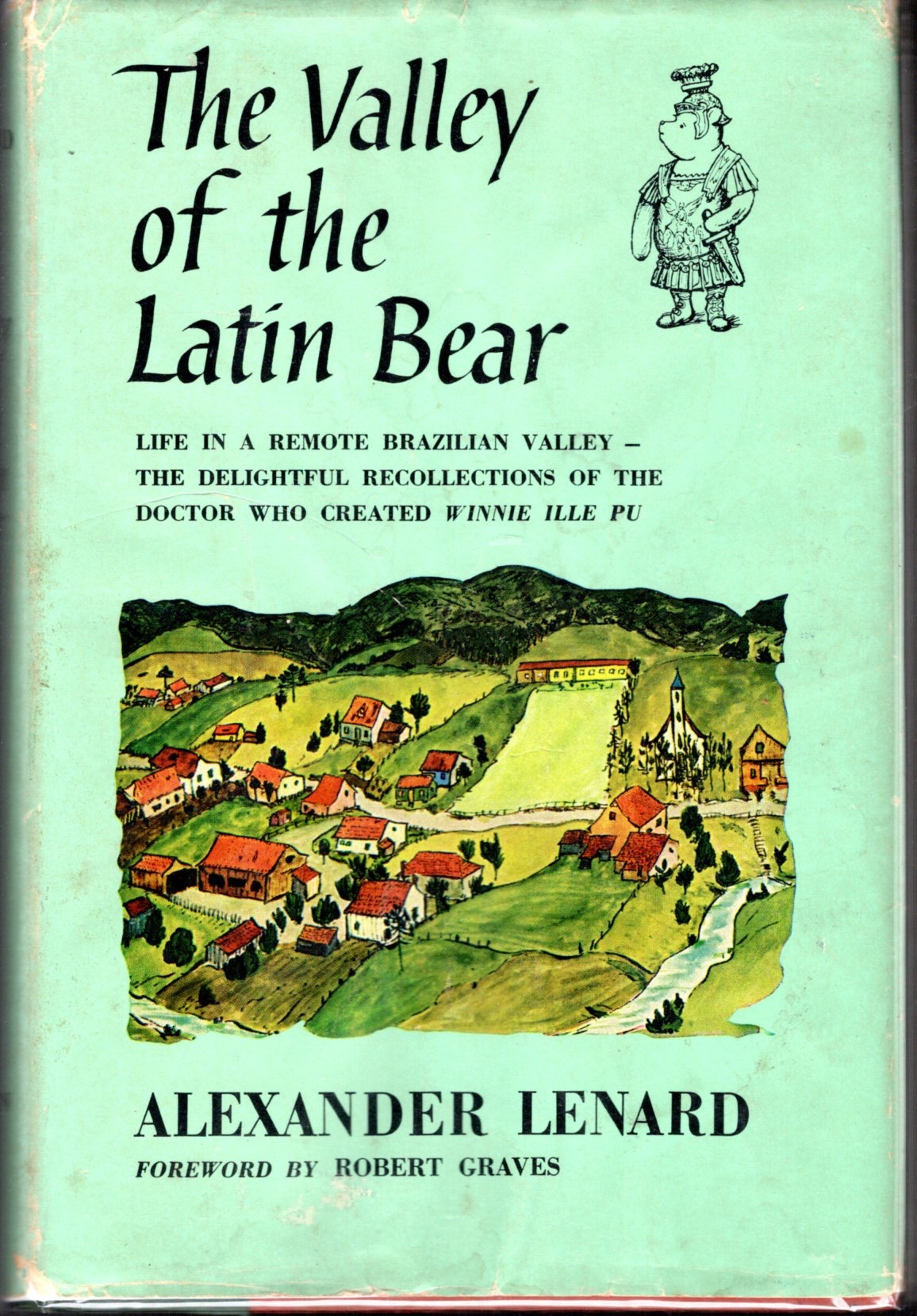 The Valley Of The Latin Bear, Life In A Remote Brazilian Valley -- The Delightful Recollections Of The Doctor Who Created Winnie Ille Pu _ ALEXANDER LENARD