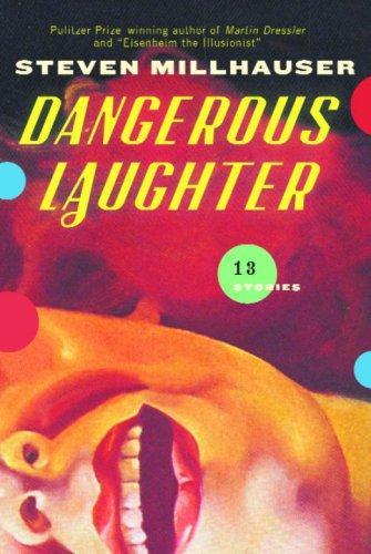 Dangerous Laughter 13 Stories _ STEVEN MILLHAUSER