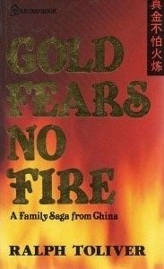 Gold Fears No Fire A Family Saga From China _ RALPH TOLIVER