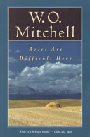 Roses Are Difficult Here A Novel _ W.O MITCHELL