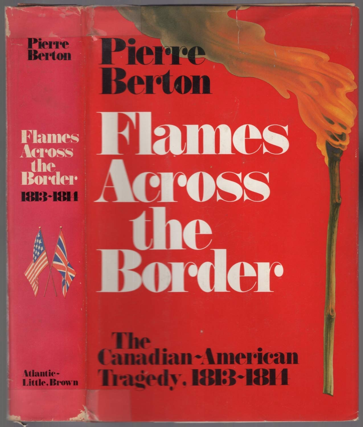 Flames Across The Border The Canadian-American Tragedy, 1813-1814 _ PIERRE BERTON