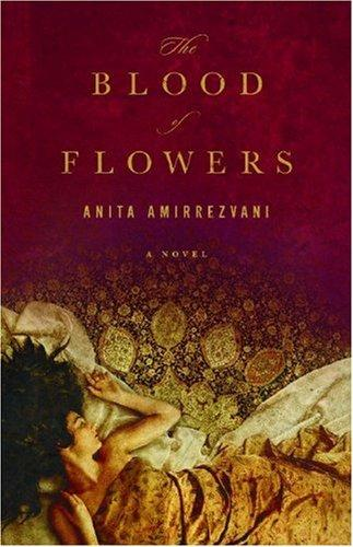 The Blood Of Flowers A Novel _ ANITA AMIRREZVANI