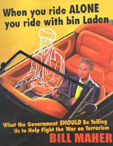 When You Ride Alone You Ride With Bin Laden What The Government Should Be Telling Us To Help Fight The War On Terrorism _ BILL MAHER