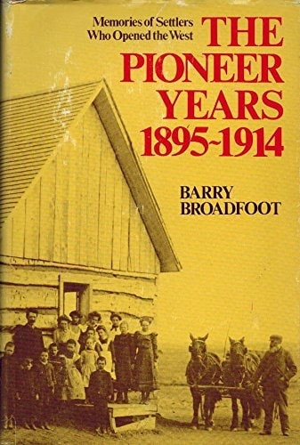 The Pioneer Years 1895-1914 _ BARRY BROADFOOT