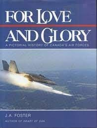 For Love And Glory A Pictorial History Of Canadas Air Forces _ J FOSTER