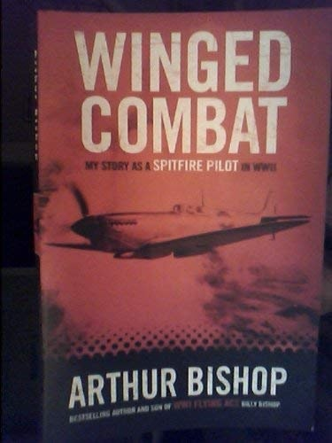 Winged Combat My Story As A Spitfire Pilot In Wwii _ ARTHUR BISHOP