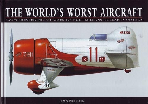 The Worlds Worst Aircraft From Pioneering Failures To Multimillion Dollar Disasters _ JIM WINCHESTER