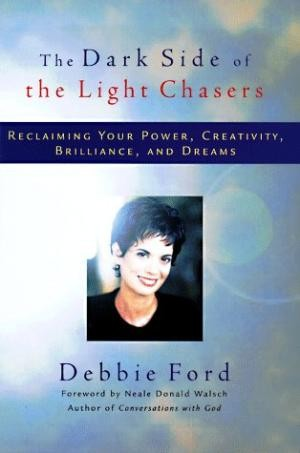 The Dark Side Of The Light Chasers Reclaiming Your Power, Creativity, Brilliance And Dreams _ DEBBIE FORD
