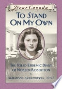 To Stand On My Own The Polio Epidemic Diary Of Noreen Robertson  Dear Canada _ BARBARA HAWORTH-ATTARD