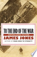 To The End Of The War Unpublished Fiction _ JAMES JONES