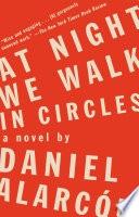At Night We Walk In Circles A Novel _ DANIEL ALARCON