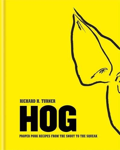 Hog Perfect Pork Recipes The Snout To The Squeak _ RICHARD TURNER