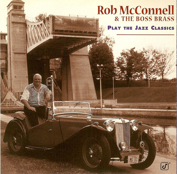 ROB MCCONNELL AND THE BOSS BRASS_Play The Jazz Classics