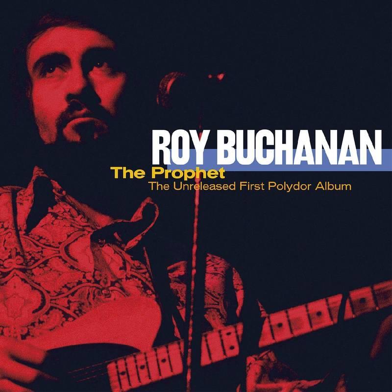 ROY BUCHANAN - THE PROPHET--THE UNRELEASED FIRST POLYDOR ALBUM_ (Pre-Order)