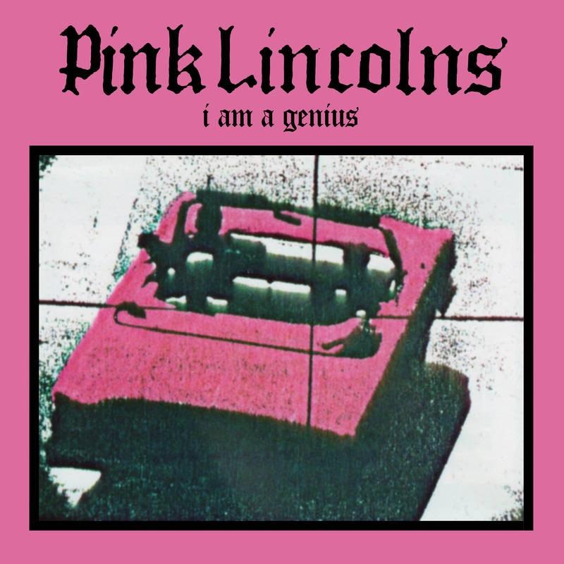 PINK LINCOLNS - I AM A GENIUS_ (Pre-Order)