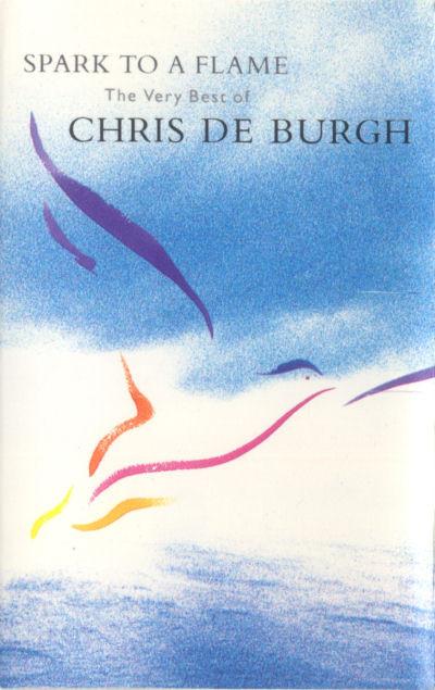 CHRIS DE BURGH_Spark To A Flame (The Very Best Of Chris De Burgh)