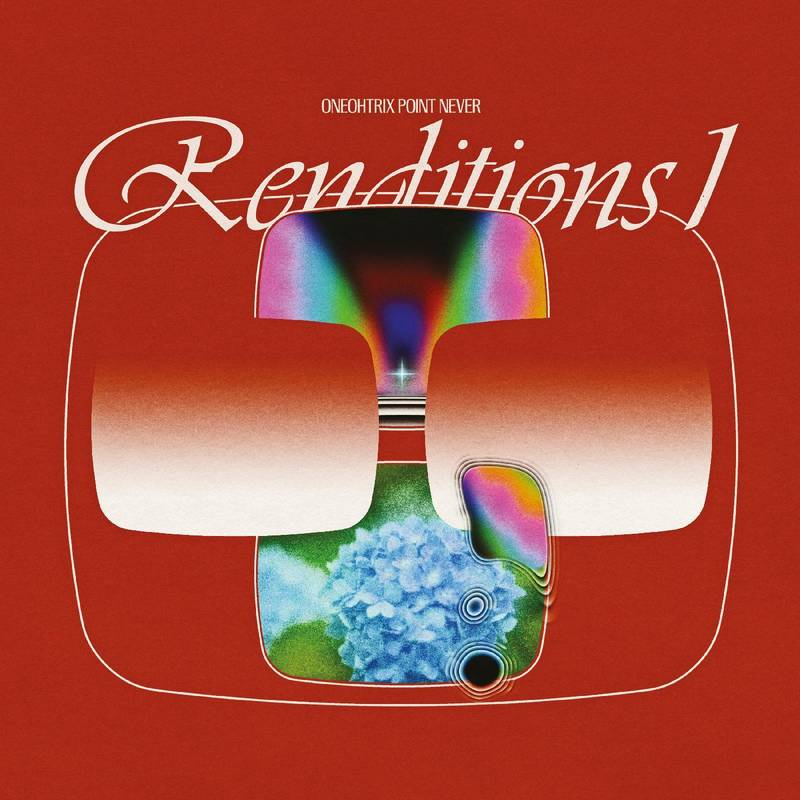 ONEOHTRIX POINT NEVER - RENDITIONS I_ (Pre-Order)