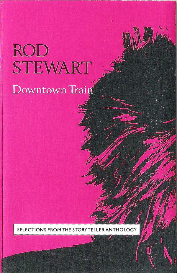 ROD STEWART_Downtown Train (Selections From The Storyteller Anthology)