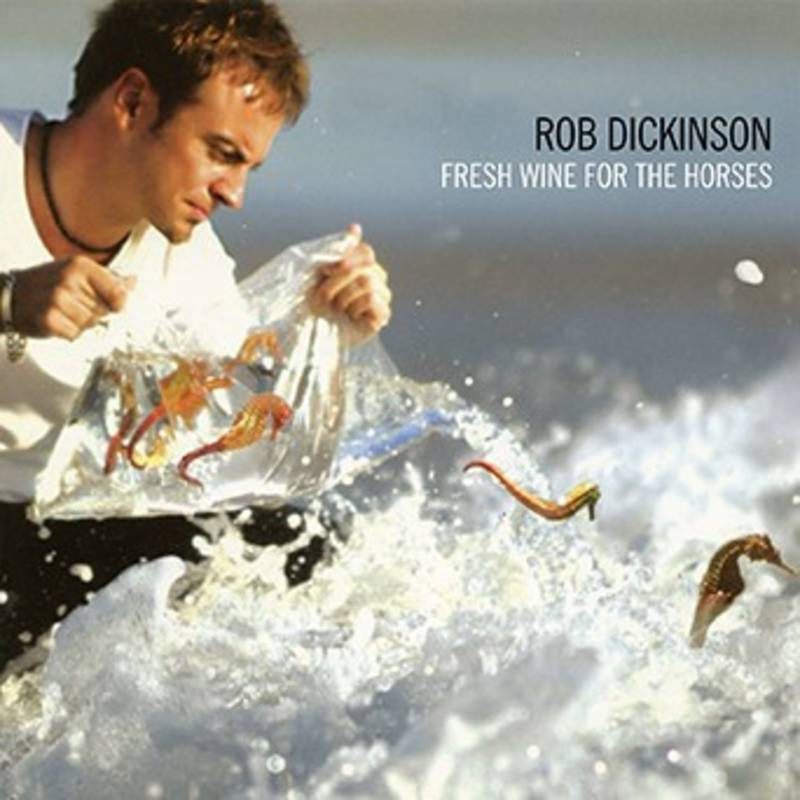 ROB DICKINSON - FRESH WINE FOR THE HORSES_ (Pre-Order)