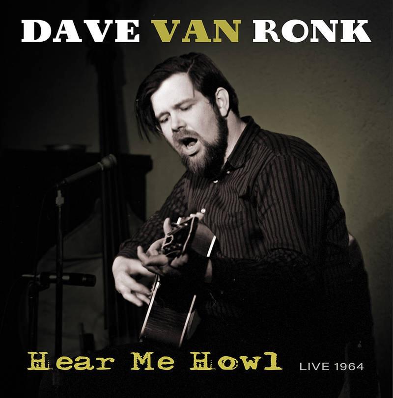 DAVE VAN RONK - HEAR ME HOWL --LIVE 1964_ (Pre-Order)